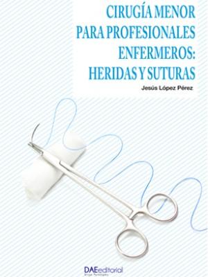 Cirugía menor para profesionales enfermeros: heridas y suturas